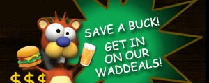Save a buck! Get in on our Waddeals!